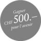 Gagnez 500 francs pour l'avenir